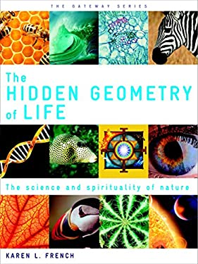 The Hidden Geometry of Life: The Science and Spirituality of Nature 9781780281087