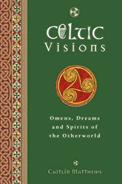 Celtic Visions: Seership, Omens and Dreams of the Otherworld 9781780281117