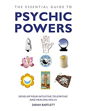 The Essential Guide to Psychic Powers: Develop Your Intuitive, Telepathic and Healing Skills 9781780281131