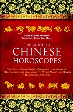 The Guide to Chinese Horoscopes: The Twelve Animal Signs*personality and Aptitude*relationships and Compatibility*work, Money and Health*horoscopes Ov 9781780283951