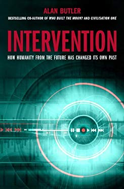 Intervention: How Humanity from the Future Has Changed Its Own Past 9781780285269