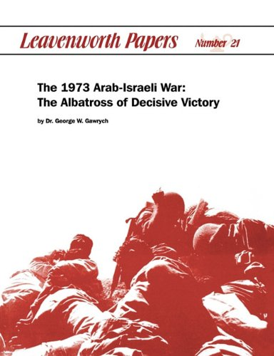 The 1973 Arab-Israeli War: The Albatross of Decisive Victory 9781780390222