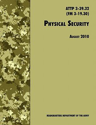 Physical Security: The Official U.S. Army Field Manual Attp 3-39.32 (FM 3-19.30), August 2010 Revision 9781780391489