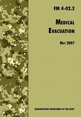 Medical Evacuation: The Official U.S. Army Field Manual FM 4-02.2 (Including Change 1, 30 July 2009) 9781780391731