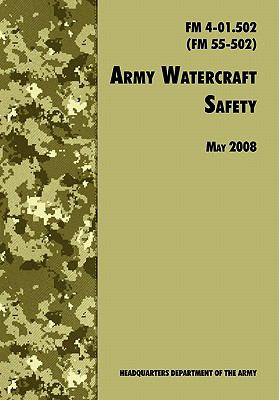 Army Watercraft Safety: The Official U.S. Army Field Manual FM 4-01.502 (FM 55-502), 1 May 2008 Revision 9781780391748
