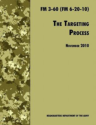 The Targeting Process: The Official U.S. Army FM 3-60 (FM 6-20-10), 26th November 2010 Revision 9781780391793