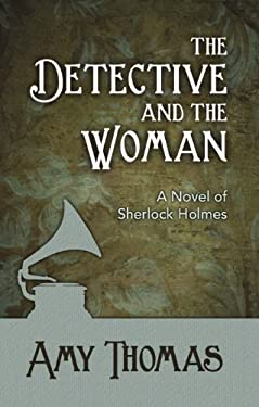 The Detective and the Woman: A Novel of Sherlock Holmes 9781780921433