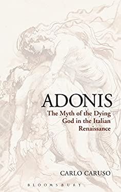 Adonis: The Myth of the Dying God in the Italian Renaissance 9781780932149