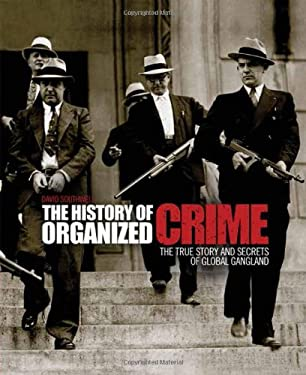 The History of Organized Crime: The True Story and Secrets of Global Gangland 9781780970134