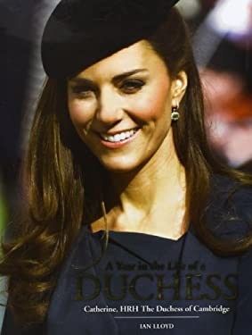 A Year in the Life of a Duchess: Catherine, HRH the Duchess of Cambridge 9781780970677