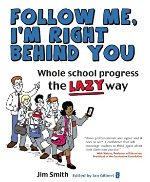 Whole School Progress the Lazy Way: Follow Me I'm Right Behind You 9781781350065