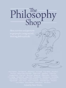 The Philosophy Shop: Ideas, Activities and Questions to Get People, Young and Old, Thinking Philosphically 9781781350492