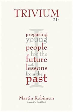 Trivium 21c : Preparing Young People for the Future with Lessons from the Past