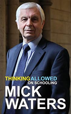 Thinking Allowed: One Man's Overhaul of the British School System 9781781350560