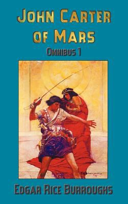 John Carter of Mars (Barsoom): Omnibus 1: A Princess of Mars, the Gods of Mars, Warlord of Mars 9781781390504