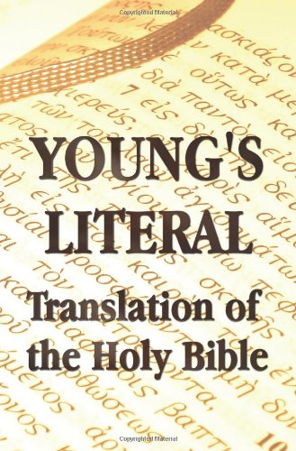Young's Literal Translation of the Holy Bible - Includes Prefaces to 1st, Revised, & 3rd Editions 9781781392324