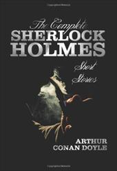 The Complete Sherlock Holmes Short Stories - Unabridged - The Adventures of Sherlock Holmes, the Memoirs of Sherlock Holmes, the R 19296366
