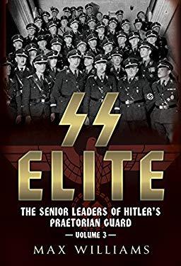 SS Elite. Volume 3: R to w: The Senior Leaders of Hitler's Praetorian Guard