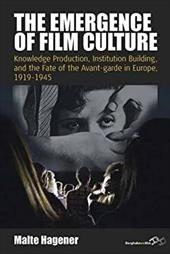 The Emergence of Film Culture: Knowledge Production, Institution Building and the Fate of the Avant-Garde in Europe, 1919-1945 (Fi 22431032
