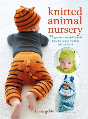 Knitted Animal Nursery: 35 gorgeous animal-themed knits for babies, toddlers, and the home