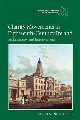 Charity Movements in Eighteenth-Century Ireland (Irish Historical Monographs)