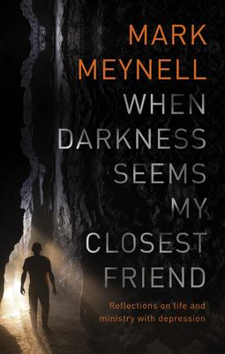 When Darkness Seems My Closest Friend: Reflections on Life and Ministry with Depression