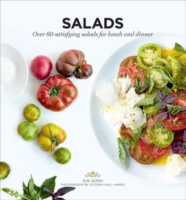 Salads: Over 60 Satisfying Salads For Lunch and Dinner