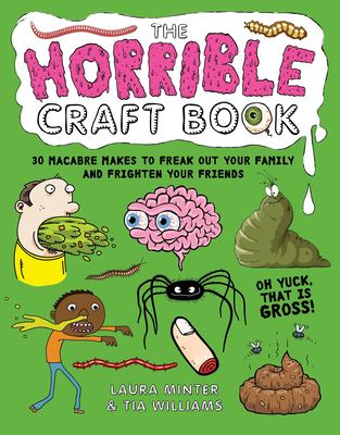 The Horrible Craft Book: 30 macabre makes to freak out your family and frighten your friends