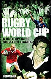 Rugby World Cup Greatest Games: A History in 50 Matches 23697289