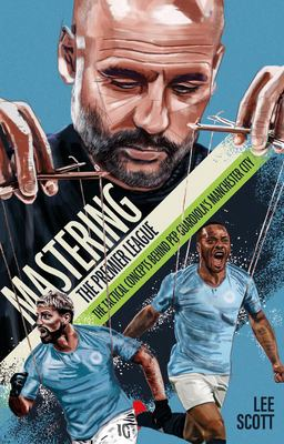 Mastering the Premier League: The Tactical Concepts Behind Pep Guardiolas Manchester City