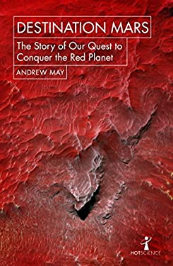 Destination Mars: The Story of our Quest to Conquer the Red Planet (Hot Science)