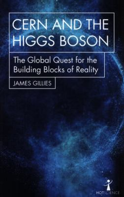 CERN and the Higgs Boson: The Global Quest for the Building Blocks of Reality (Hot Science)