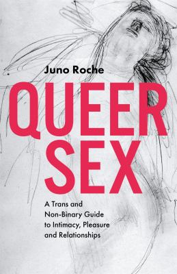 Queer Sex: A Trans and Non-Binary Guide to Intimacy, Pleasure and Relationships