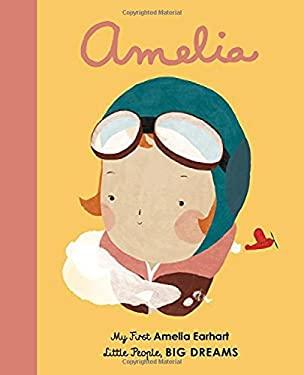 Amelia Earhart: My First Amelia Earhart (Little People, Big Dreams)
