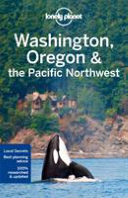 Lonely Planet Washington, Oregon & the Pacific Northwest (Travel Guide)