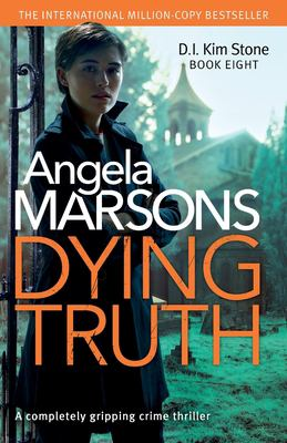 Dying Truth: completely gripping crime thriller (Detective Kim Stone) (Volume 8)