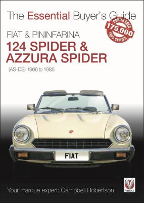 FIAT 124 Spider & Pininfarina Azzura Spider: (AS-DS) 1966 to 1985 (The Essential Buyer's Guide)