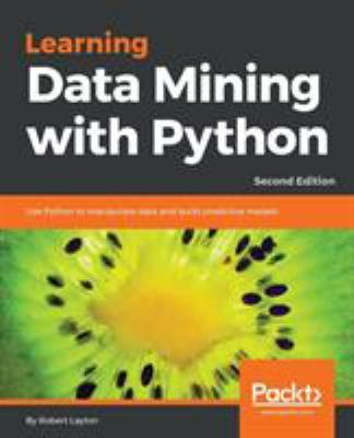 Learning Data Mining with Python - Second Edition