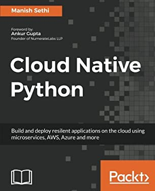Cloud Native Python: Build and deploy resilent applications on the cloud using microservices, AWS, Azure and more