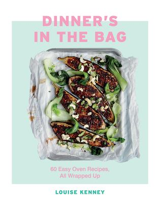 Dinner's in the Bag: 60 Easy Oven Recipes All Wrapped Up
