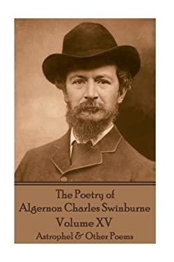 The Poetry of Algernon Charles Swinburne - Volume XV: Astrophel & Other Poems