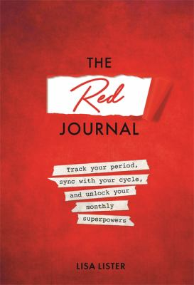 The Red Journal: Track Your Period, Sync with Your Cycle, and Unlock Your Monthly Superpowers