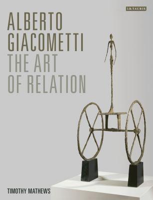 Alberto Giacometti: The Art of Relation 9781780767864
