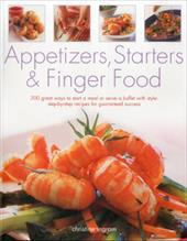 Appetizers, Starters & Finger Food: 200 Great Ways to Start a Meal or Serve a Buffet with Style 13447026