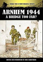 Arnhem 1944 - A Bridge Too Far? 17707606