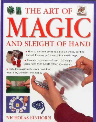Art of Magic and Sleight of Hand: How to Perform Amazing Close-Up Tricks, Baffling Optical Illustions and Incredible Mental Magic. 9781780190563