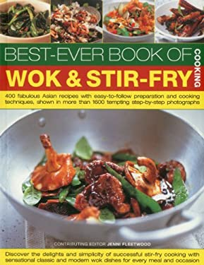 Best-Ever Book of Wok & Stir Fry Cooking: 400 Fabulous Asian Recipes with Easy-To-Follow Preparation and Cooking Techniques, Shown in More Than 1600 T 9781780190518