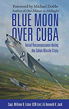 Blue Moon Over Cuba: Aerial Reconnaissance During the Cuban Missile Crisis 9781780960715