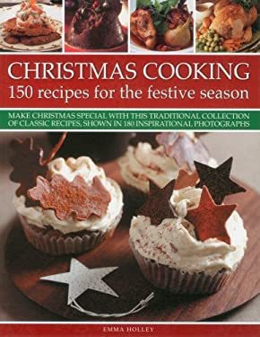 Christmas Cooking: 150 Recipes for the Festive Season: Make Christmas Special with This Traditional Collection of Classic Recipes, Shown in 180 Inspir 9781780191829