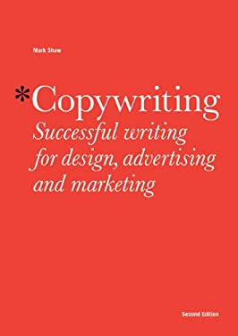 Copywriting: Successful Writing for Design, Advertising and Marketing 9781780670003